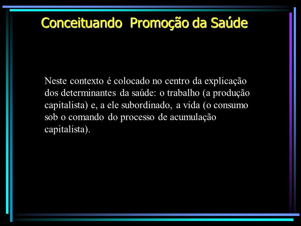 Neste contexto é colocado no centro da explicação dos determinantes da saúde: o trabalho (a produção capitalista) e, a ele subordinado, a vida (o cons