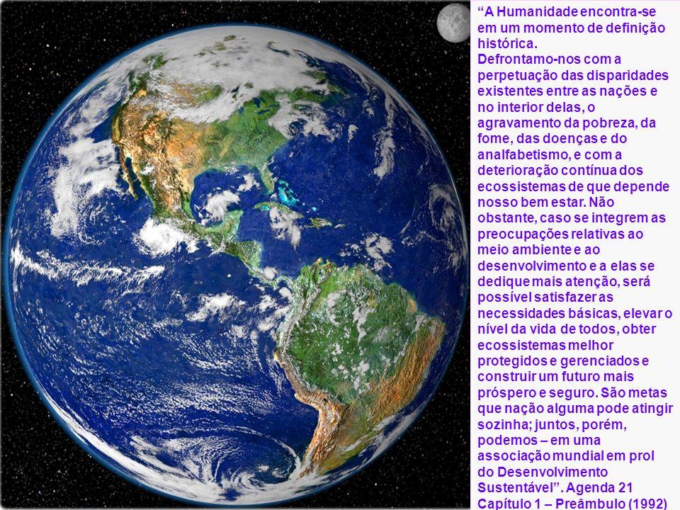 A Humanidade encontra-se em um momento de definição histórica. Defrontamo-nos com a perpetuação das disparidades existentes entre as nações e no inter