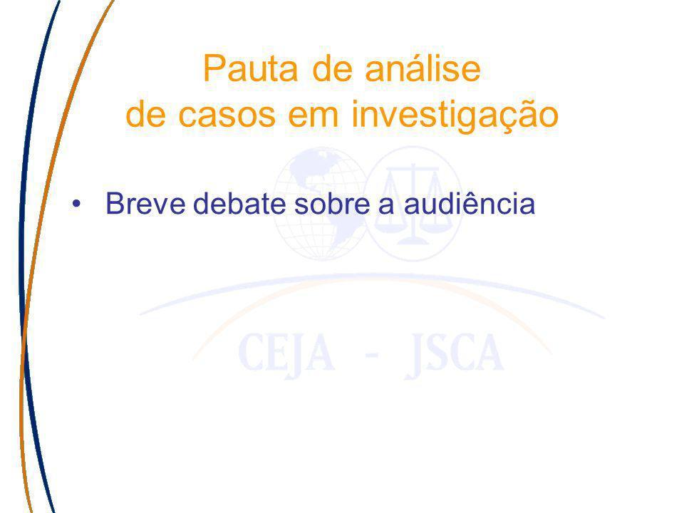 Breve debate sobre a audiência Pauta de análise de casos em investigação