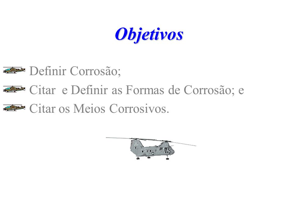 Objetivos Definir Corrosão; Citar e Definir as Formas de Corrosão; e Citar os Meios Corrosivos.