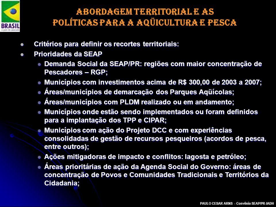 PAULO CESAR ARNS - Convênio SEAP/PR-IADH ABORDAGEM TERRITORIAL E AS POLÍTICAS PARA A AQÜICULTURA E PESCA Critérios para definir os recortes territoria