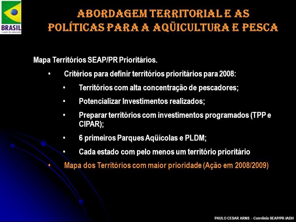ABORDAGEM TERRITORIAL E AS POLÍTICAS PARA A AQÜICULTURA E PESCA Mapa Territórios SEAP/PR Prioritários. Critérios para definir territórios prioritários