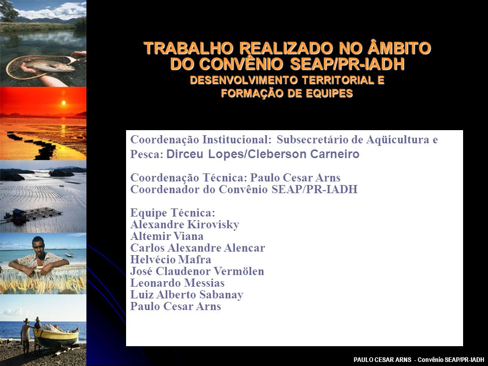 PAULO CESAR ARNS - Convênio SEAP/PR-IADH TRABALHO REALIZADO NO ÂMBITO DO CONVÊNIO SEAP/PR-IADH DESENVOLVIMENTO TERRITORIAL E FORMAÇÃO DE EQUIPES Coord