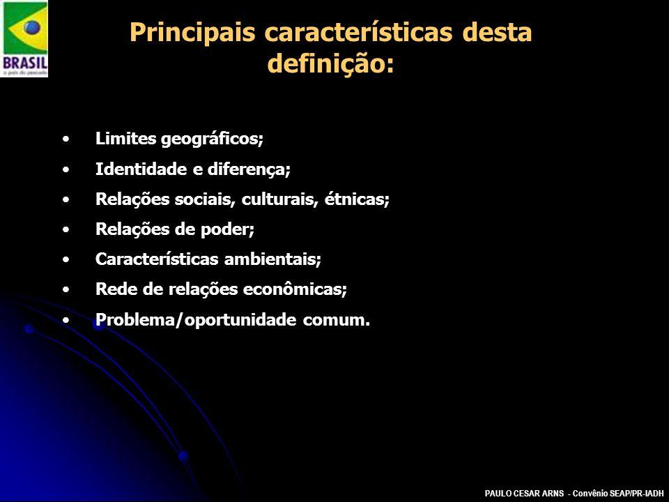 PAULO CESAR ARNS - Convênio SEAP/PR-IADH Principais características desta definição: Limites geográficos; Identidade e diferença; Relações sociais, cu