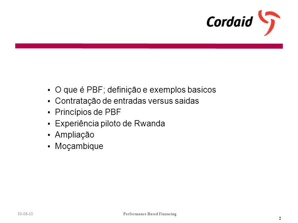 30-06-10Performance Based Financing 2 O que é PBF; definição e exemplos basicos Contratação de entradas versus saidas Princípios de PBF Experiência piloto de Rwanda Ampliação Moçambique