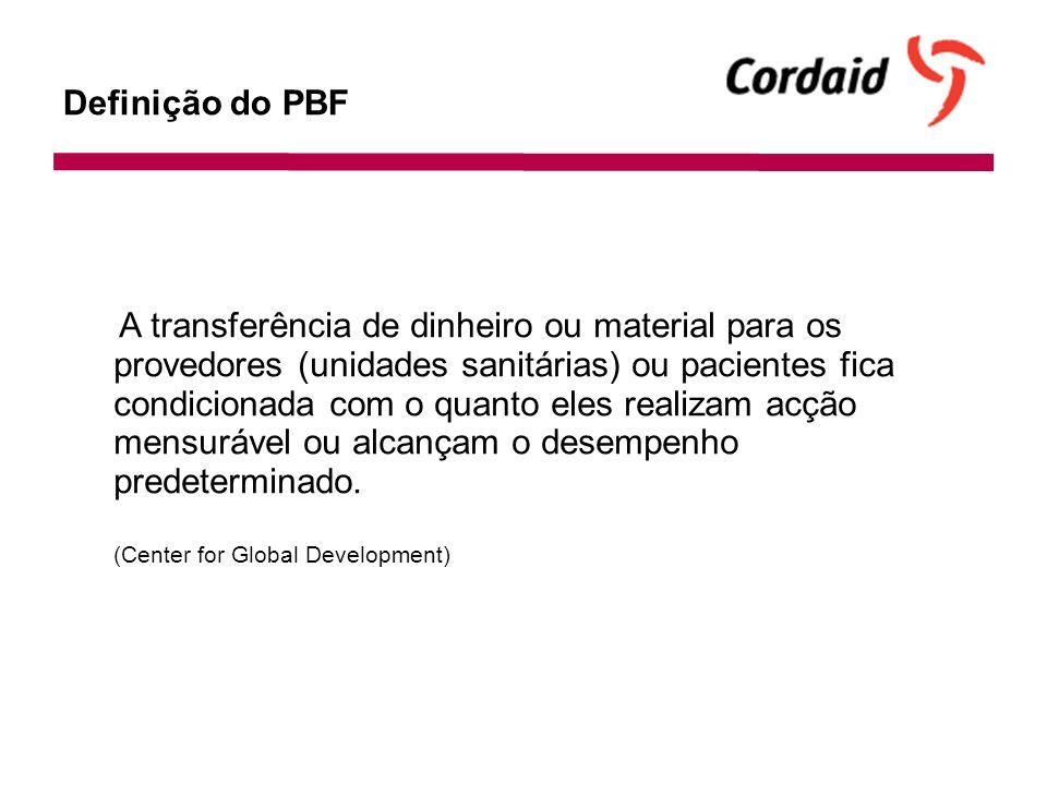 Definição do PBF A transferência de dinheiro ou material para os provedores (unidades sanitárias) ou pacientes fica condicionada com o quanto eles realizam acção mensurável ou alcançam o desempenho predeterminado.