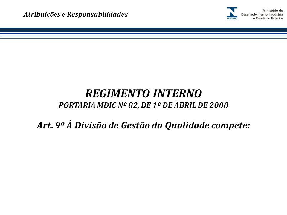 Marca do evento Atribuições e Responsabilidades REGIMENTO INTERNO PORTARIA MDIC Nº 82, DE 1º DE ABRIL DE 2008 Art.