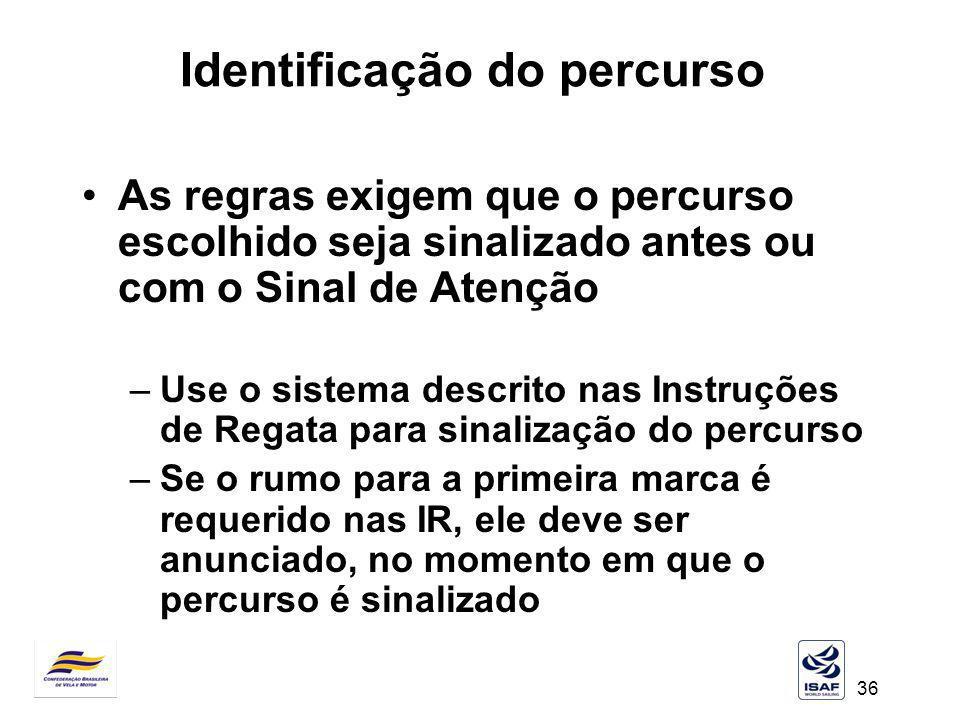 36 Identificação do percurso As regras exigem que o percurso escolhido seja sinalizado antes ou com o Sinal de Atenção –Use o sistema descrito nas Ins