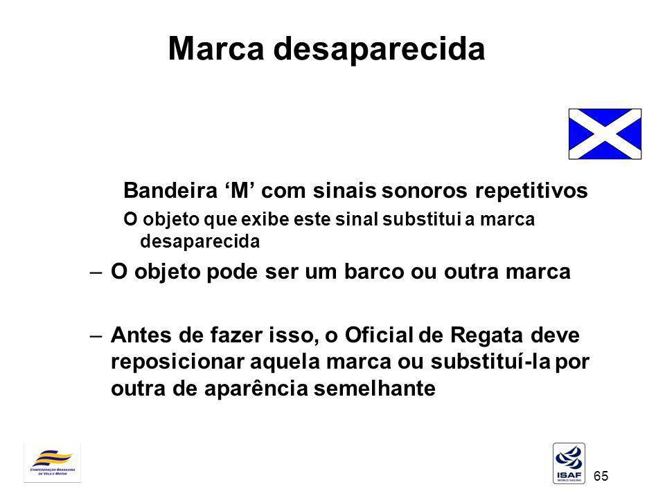 65 Marca desaparecida Bandeira M com sinais sonoros repetitivos O objeto que exibe este sinal substitui a marca desaparecida –O objeto pode ser um bar