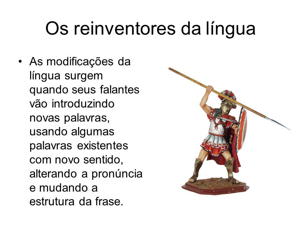 Os reinventores da língua As modificações da língua surgem quando seus falantes vão introduzindo novas palavras, usando algumas palavras existentes co