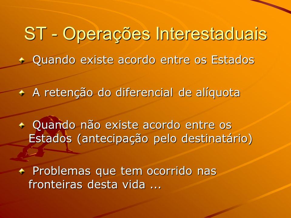 ST - Operações Interestaduais Quando existe acordo entre os Estados Quando existe acordo entre os Estados A retenção do diferencial de alíquota A rete
