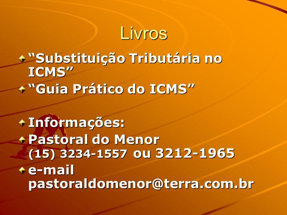 Livros Substituição Tributária no ICMS Guia Prático do ICMS Informações: Pastoral do Menor (15) 3234-1557 ou 3212-1965 e-mail pastoraldomenor@terra.co