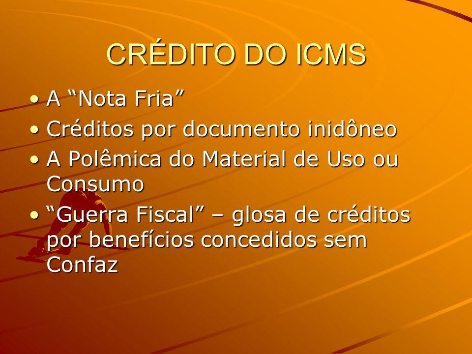 CRÉDITO DO ICMS A Nota FriaA Nota Fria Créditos por documento inidôneoCréditos por documento inidôneo A Polêmica do Material de Uso ou ConsumoA Polêmi