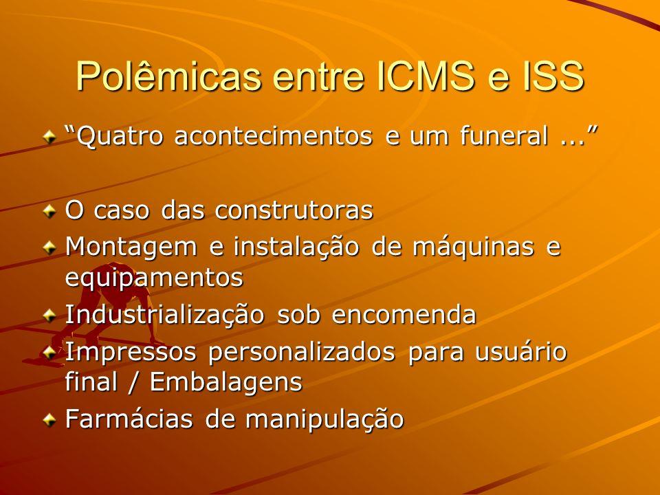 Polêmicas entre ICMS e ISS Quatro acontecimentos e um funeral... O caso das construtoras Montagem e instalação de máquinas e equipamentos Industrializ