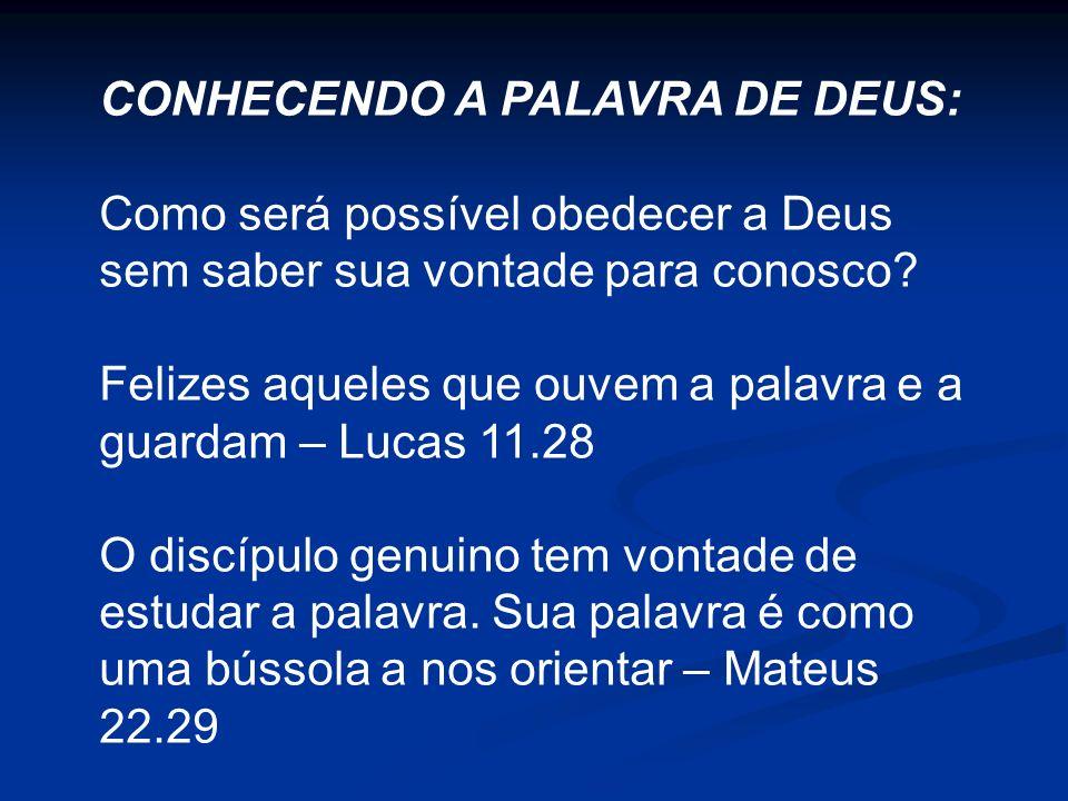 CONHECENDO A PALAVRA DE DEUS: Como será possível obedecer a Deus sem saber sua vontade para conosco? Felizes aqueles que ouvem a palavra e a guardam –