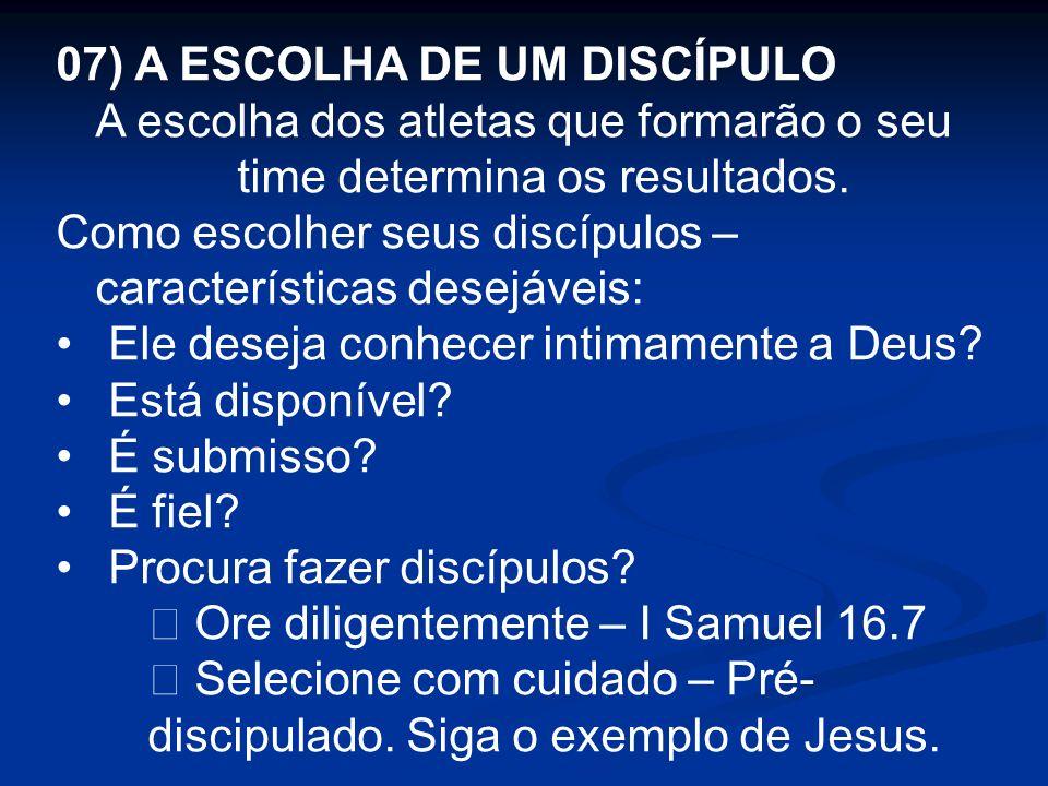 07) A ESCOLHA DE UM DISCÍPULO A escolha dos atletas que formarão o seu time determina os resultados. Como escolher seus discípulos – características d