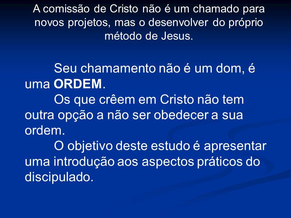 A comissão de Cristo não é um chamado para novos projetos, mas o desenvolver do próprio método de Jesus. Seu chamamento não é um dom, é uma ORDEM. Os