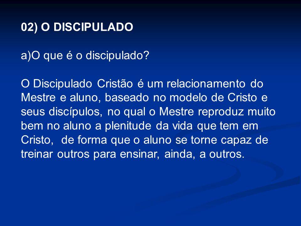 02) O DISCIPULADO a)O que é o discipulado? O Discipulado Cristão é um relacionamento do Mestre e aluno, baseado no modelo de Cristo e seus discípulos,
