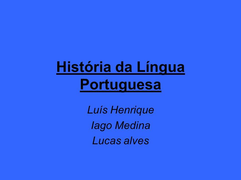 História da Língua Portuguesa Luís Henrique Iago Medina Lucas alves