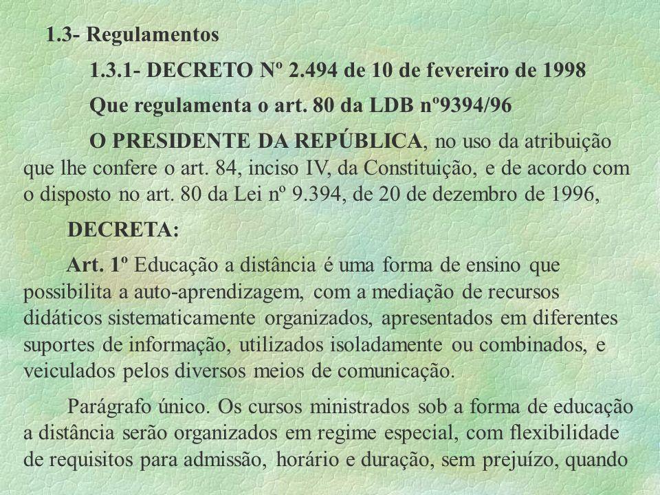 1.3- Regulamentos 1.3.1- DECRETO Nº 2.494 de 10 de fevereiro de 1998 Que regulamenta o art. 80 da LDB nº9394/96 O PRESIDENTE DA REPÚBLICA, no uso da a