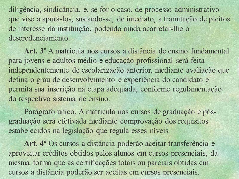 diligência, sindicância, e, se for o caso, de processo administrativo que vise a apurá-los, sustando-se, de imediato, a tramitação de pleitos de inter