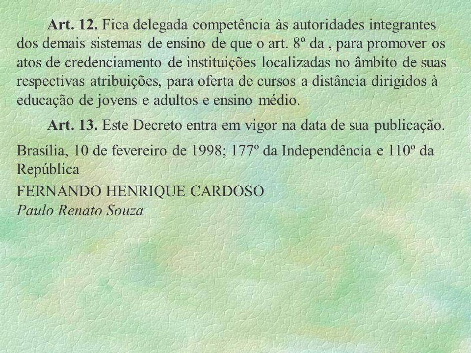 Art. 12. Fica delegada competência às autoridades integrantes dos demais sistemas de ensino de que o art. 8º da, para promover os atos de credenciamen