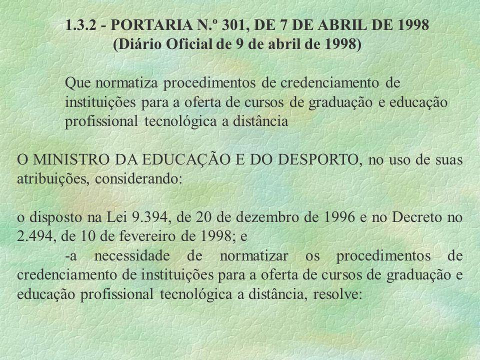 1.3.2 - PORTARIA N.º 301, DE 7 DE ABRIL DE 1998 (Diário Oficial de 9 de abril de 1998) Que normatiza procedimentos de credenciamento de instituições p