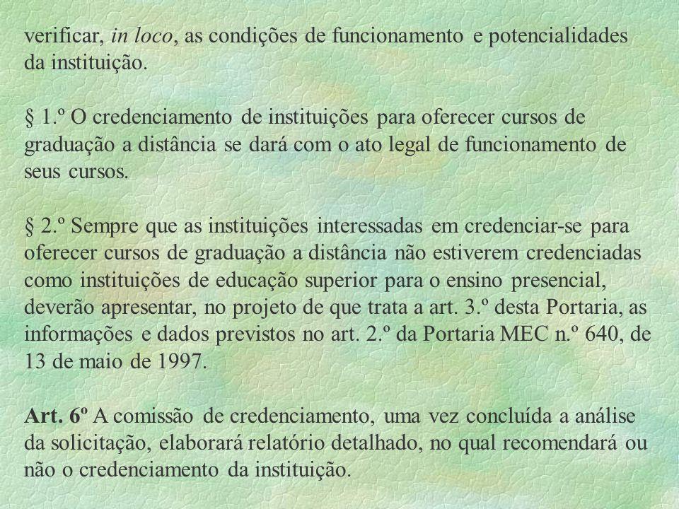 verificar, in loco, as condições de funcionamento e potencialidades da instituição. § 1.º O credenciamento de instituições para oferecer cursos de gra