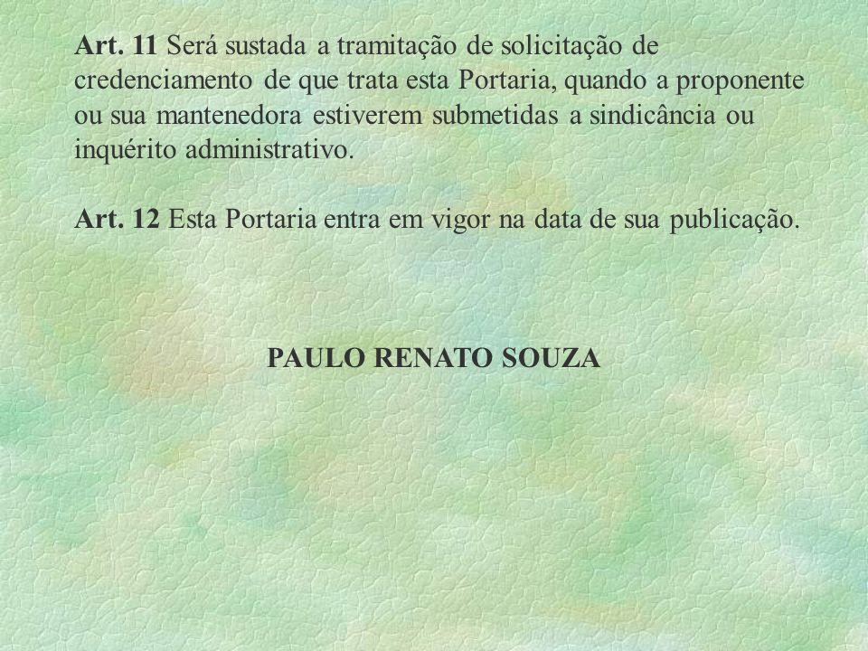 Art. 11 Será sustada a tramitação de solicitação de credenciamento de que trata esta Portaria, quando a proponente ou sua mantenedora estiverem submet