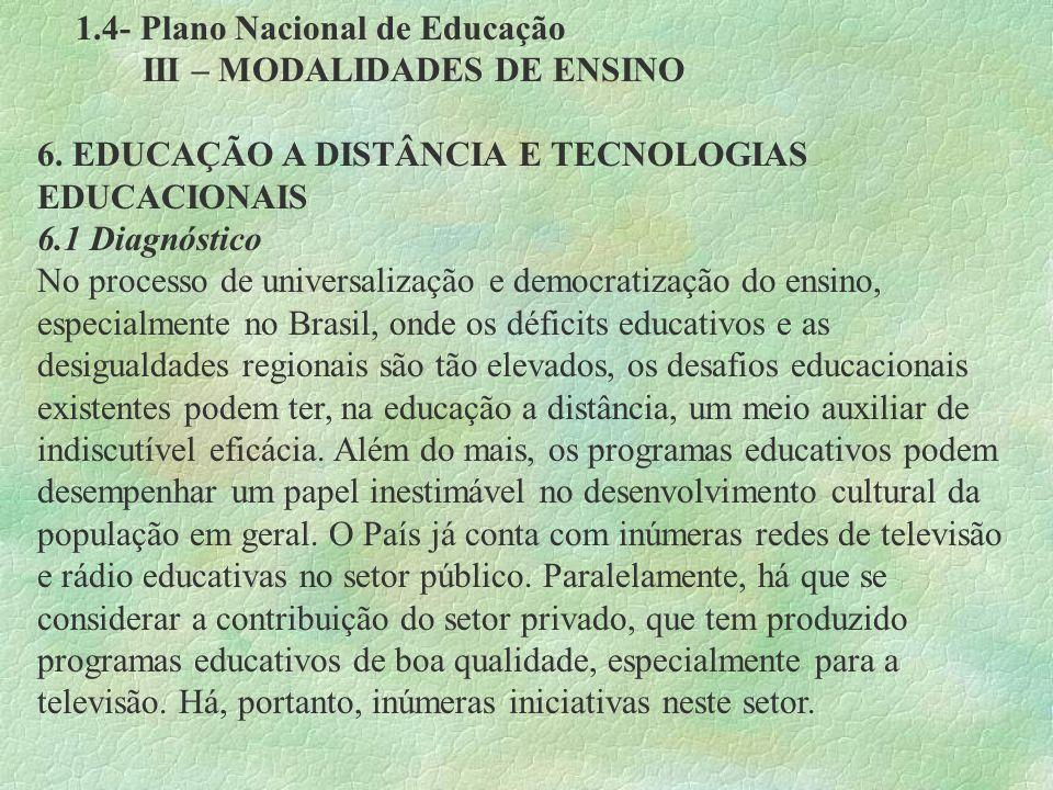 1.4- Plano Nacional de Educação III – MODALIDADES DE ENSINO 6. EDUCAÇÃO A DISTÂNCIA E TECNOLOGIAS EDUCACIONAIS 6.1 Diagnóstico No processo de universa