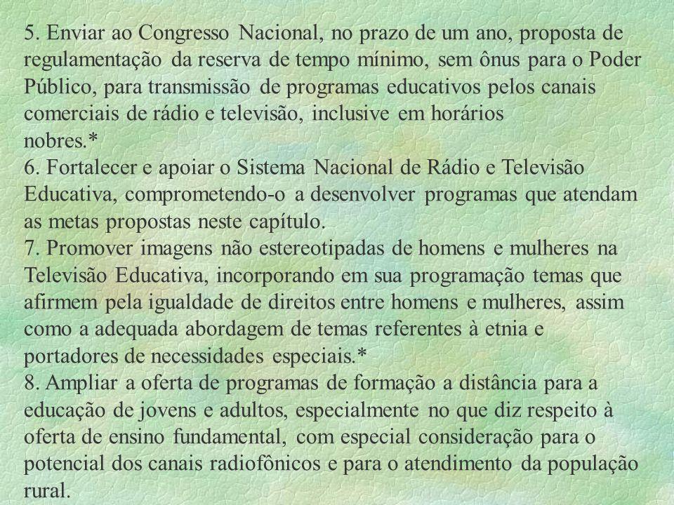 5. Enviar ao Congresso Nacional, no prazo de um ano, proposta de regulamentação da reserva de tempo mínimo, sem ônus para o Poder Público, para transm