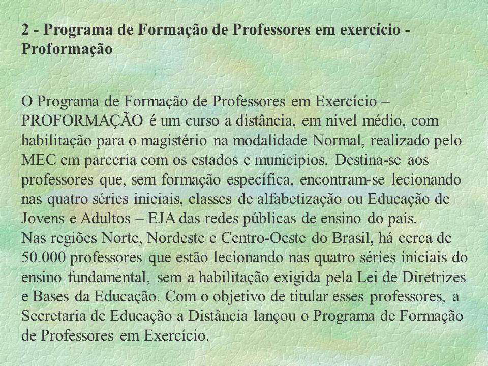 2 - Programa de Formação de Professores em exercício - Proformação O Programa de Formação de Professores em Exercício – PROFORMAÇÃO é um curso a distâ
