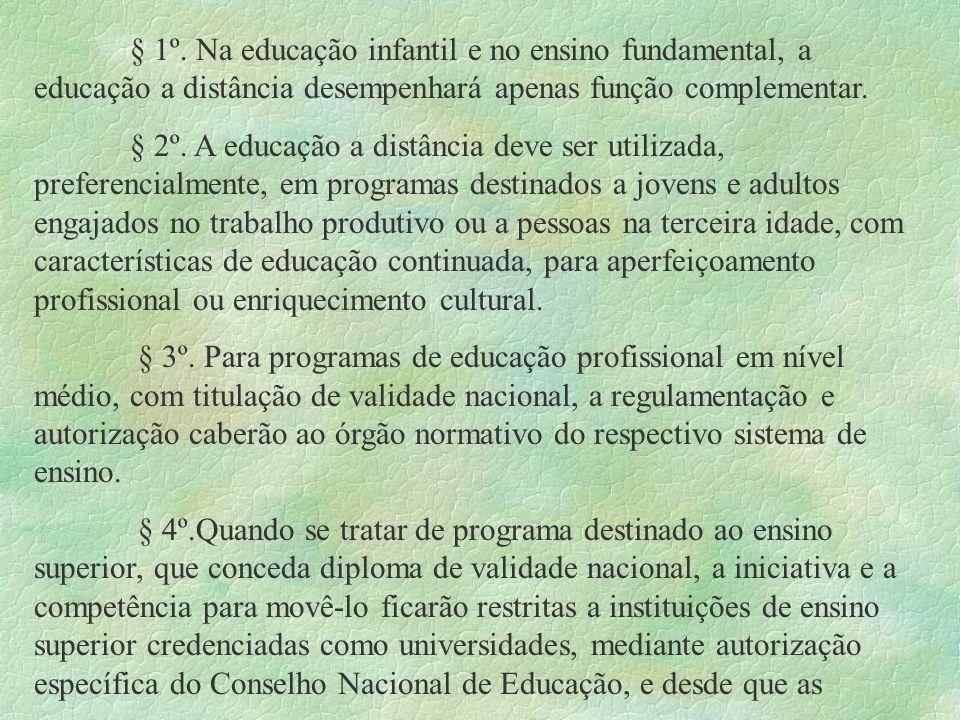 § 1º. Na educação infantil e no ensino fundamental, a educação a distância desempenhará apenas função complementar. § 2º. A educação a distância deve
