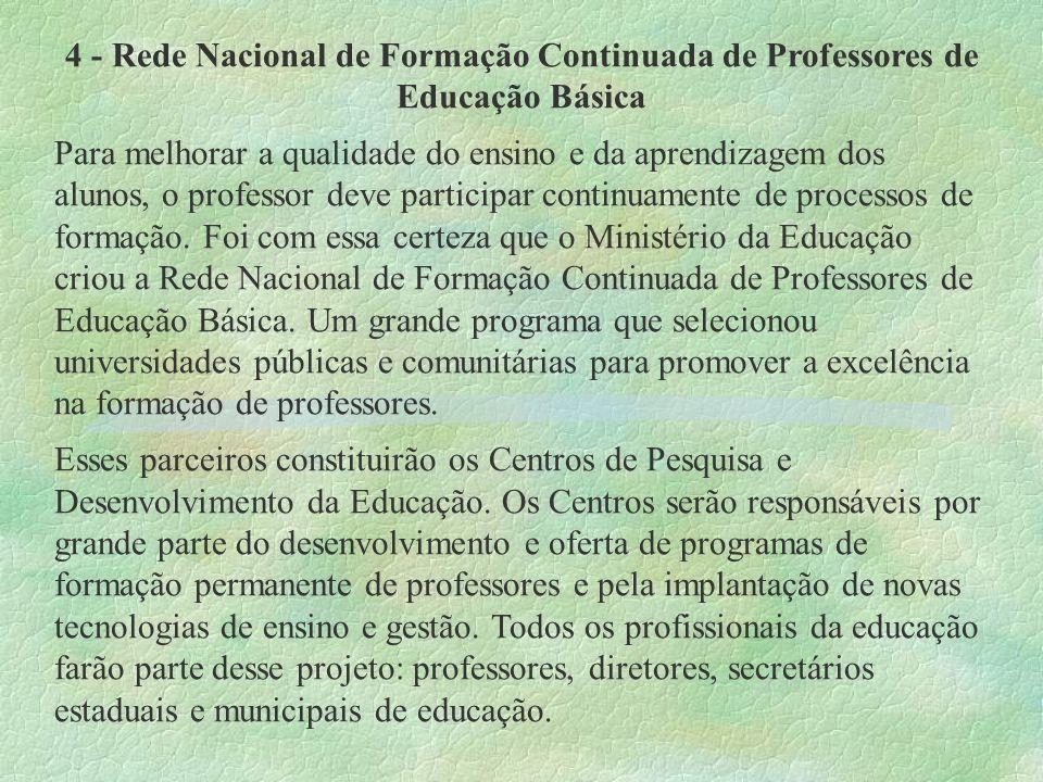 4 - Rede Nacional de Formação Continuada de Professores de Educação Básica Para melhorar a qualidade do ensino e da aprendizagem dos alunos, o profess