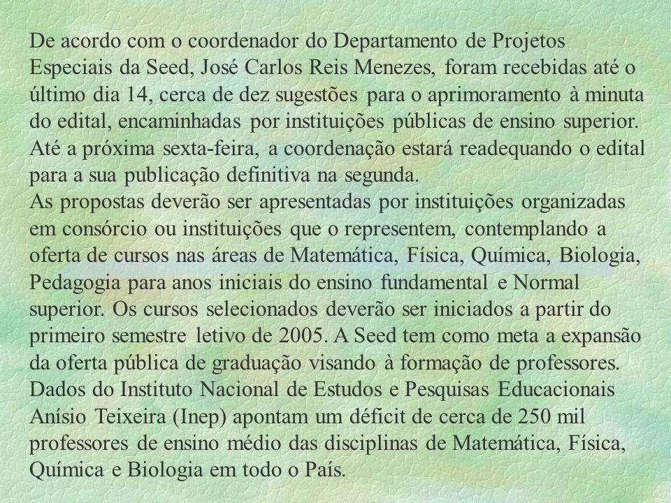 De acordo com o coordenador do Departamento de Projetos Especiais da Seed, José Carlos Reis Menezes, foram recebidas até o último dia 14, cerca de dez