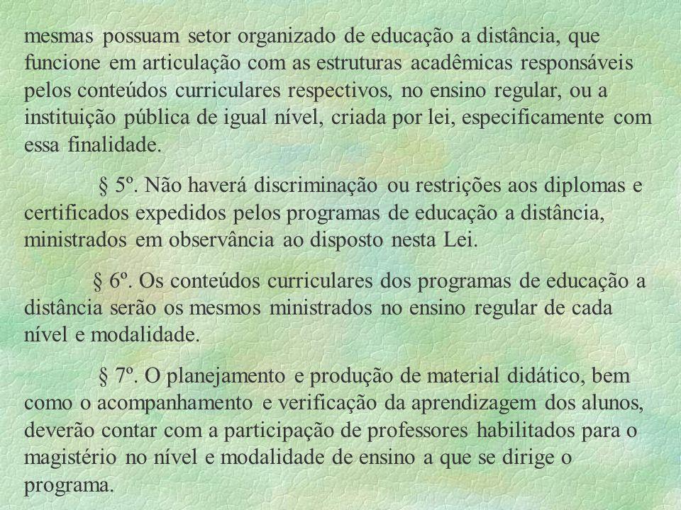 mesmas possuam setor organizado de educação a distância, que funcione em articulação com as estruturas acadêmicas responsáveis pelos conteúdos curricu