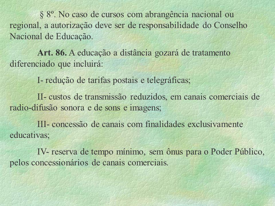 § 8º. No caso de cursos com abrangência nacional ou regional, a autorização deve ser de responsabilidade do Conselho Nacional de Educação. Art. 86. A