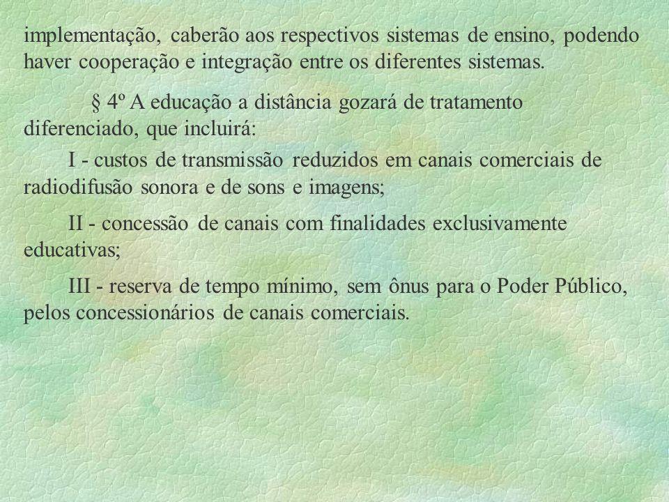 implementação, caberão aos respectivos sistemas de ensino, podendo haver cooperação e integração entre os diferentes sistemas. § 4º A educação a distâ