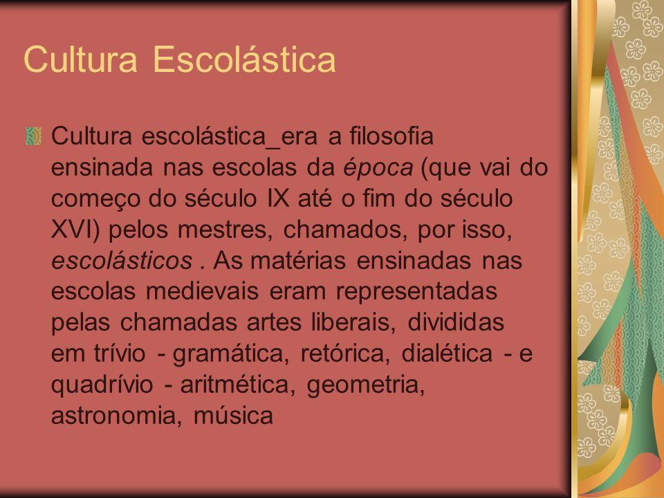 Cultura Escolástica Cultura escolástica_era a filosofia ensinada nas escolas da época (que vai do começo do século IX até o fim do século XVI) pelos m