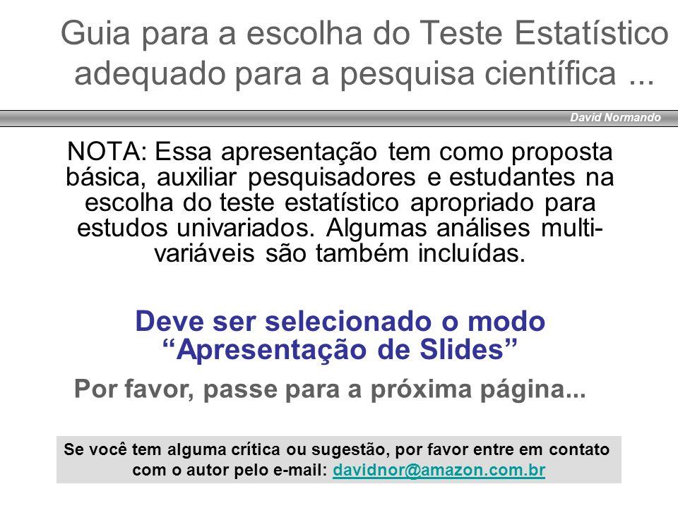 David Normando Guia para a escolha do Teste Estatístico adequado para a pesquisa científica... NOTA: Essa apresentação tem como proposta básica, auxil