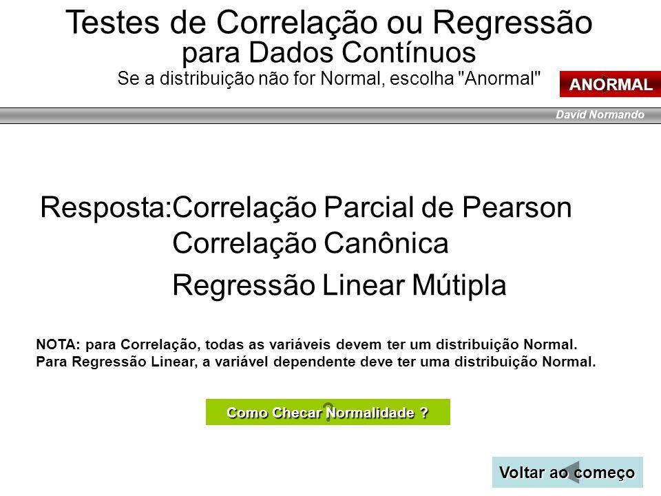David Normando Resposta:Correlação Parcial de Pearson Correlação Canônica Regressão Linear Mútipla Testes de Correlação ou Regressão para Dados Contín