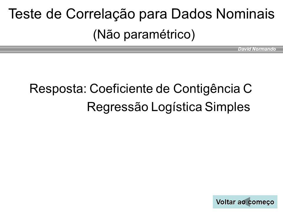 David Normando Resposta: Coeficiente de Contigência C Regressão Logística Simples Teste de Correlação para Dados Nominais (Não paramétrico) Voltar ao