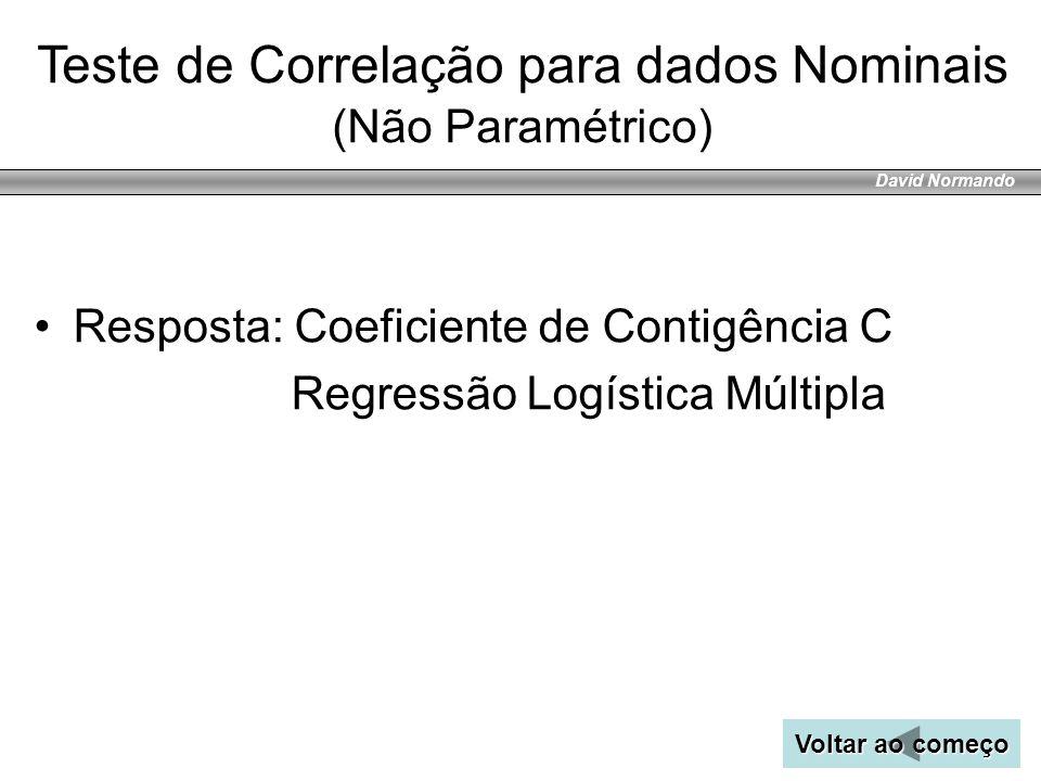 David Normando Teste de Correlação para dados Nominais (Não Paramétrico) Voltar ao começo Voltar ao começo Resposta: Coeficiente de Contigência C Regr