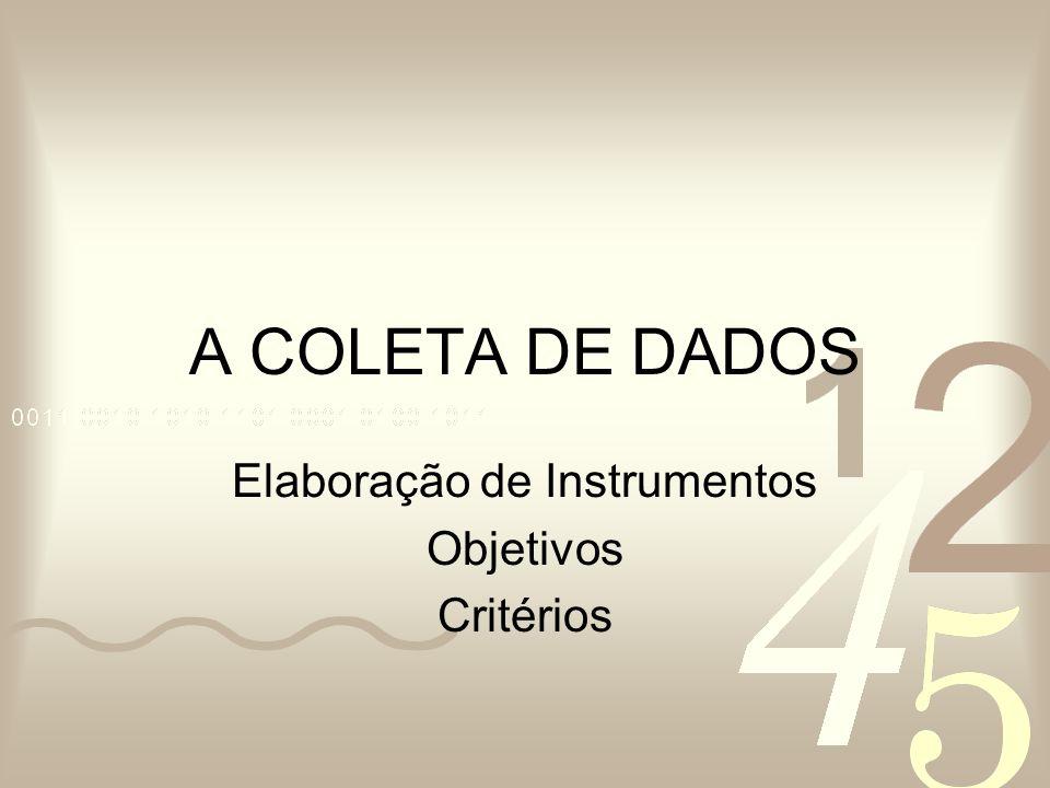 A COLETA DE DADOS Elaboração de Instrumentos Objetivos Critérios
