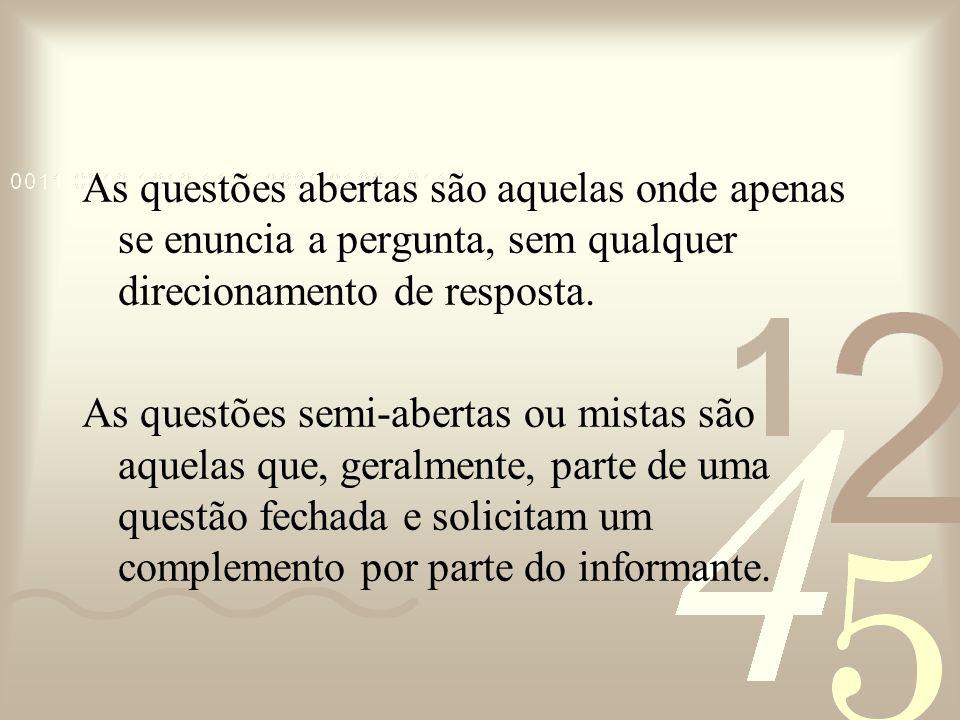 As questões abertas são aquelas onde apenas se enuncia a pergunta, sem qualquer direcionamento de resposta. As questões semi-abertas ou mistas são aqu