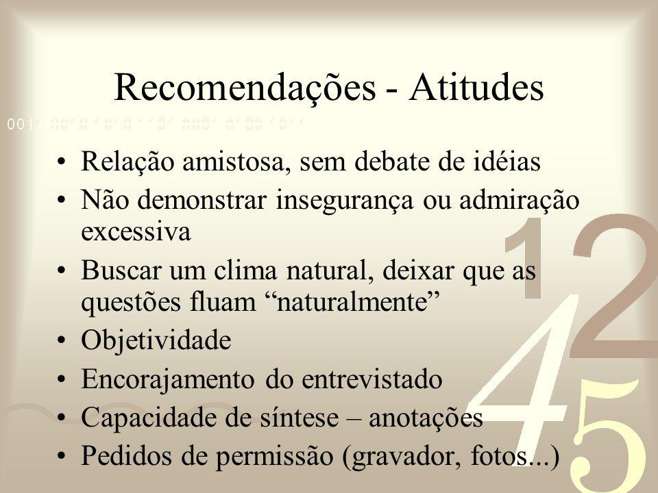 Recomendações - Atitudes Relação amistosa, sem debate de idéias Não demonstrar insegurança ou admiração excessiva Buscar um clima natural, deixar que