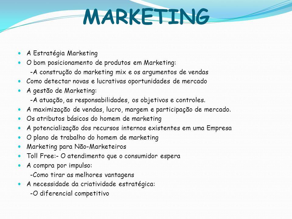 MARKETING A Estratégia Marketing O bom posicionamento de produtos em Marketing: -A construção do marketing mix e os argumentos de vendas Como detectar
