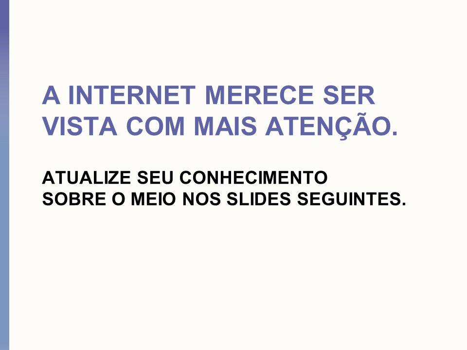 A INTERNET TEM 62 MILHÕES DE USUÁRIOS NO BRASIL.