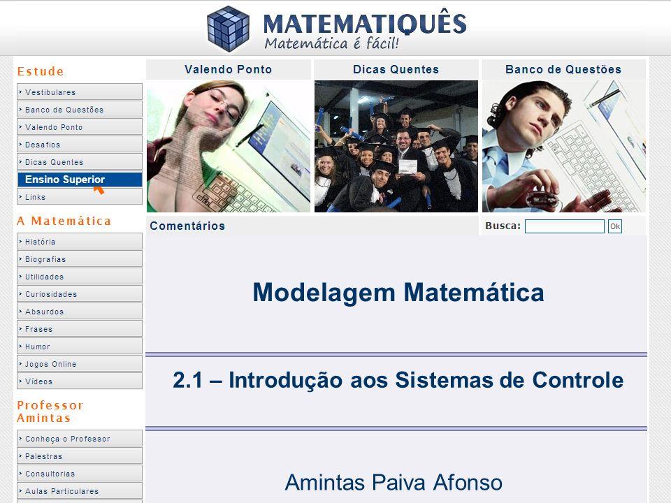 Ensino Superior 2.1 – Introdução aos Sistemas de Controle Amintas Paiva Afonso Modelagem Matemática