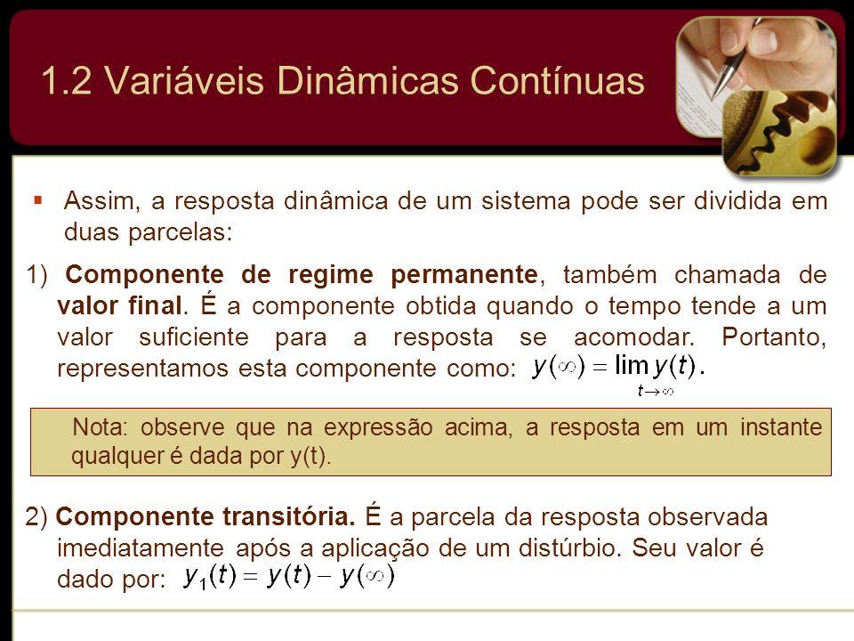 1.2 Variáveis Dinâmicas Contínuas Assim, a resposta dinâmica de um sistema pode ser dividida em duas parcelas: 1) Componente de regime permanente, tam